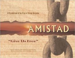 Amistad: Give Us Free: A Celebration of the Film by Steven Spielberg