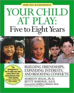 Your Child at Play: Five to Eight Years: Building Friendships, Expanding Interests and Resolving Conflicts