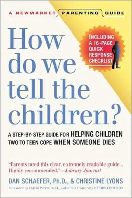 How Do We Tell the Children? A Step-by-Step Guide for Helping Children Two to Teen Cope When Someone Dies