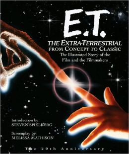 E.T. the Extra-Terrestrial: The Illustrated Story of the Film and the Filmmakers
