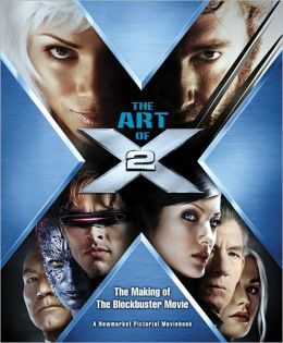 Art of X2: The Making of the Blockbuster Movie