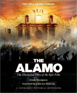 Alamo: The Illustrated Story of the Epic Film