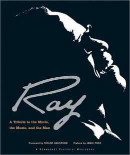 Ray: A Tribute to the Movie, the Music, and the Man