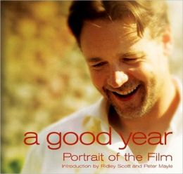 Good Year: Portrait of the Film Based on the Novel by Peter Mayle