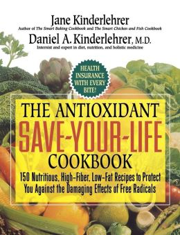 The Antioxidant Save-Your-Life Cookbook: 150 Nutritious and Delicious Recipes