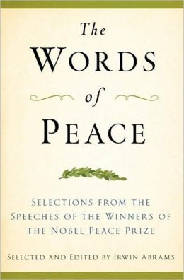 Words of Peace: Selections from the Speeches of the Winners of the Nobel Peace Prize 1901-2007, 4 Edition