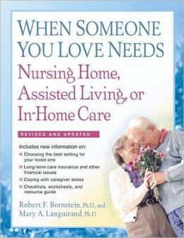 When Someone You Love Needs Nursing Home, Assisted Living, or In-Home Care, Revised 2nd Edition