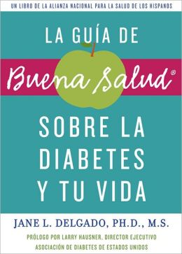 La guia de Buena Salud sobre la diabetes y tu vida: A National Alliance for Hispanic Health Book