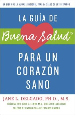 La guia de Buena Salud para un corazon sano: A National Alliance for Hispanic Health Book