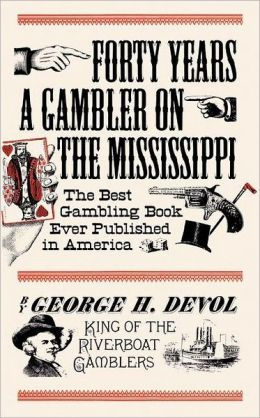 Forty Years a Gambler on the Mississippi: The Best Gambling Book Ever Published in America