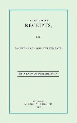 Seventy-Five Recipes, for Pastry, Cakes, and Sweetmeats