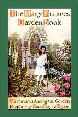 Mary Frances Garden Book: Adventures among the Garden People
