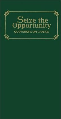 Seize the Opportunity: Quotations on Change