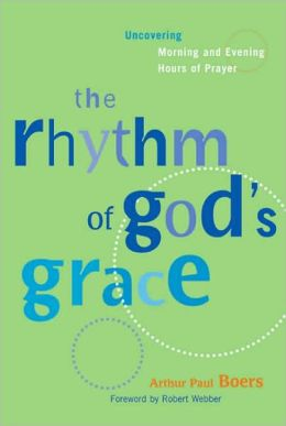 The Rhythm of God's Grace: Uncovering Fixed Hour Prayer