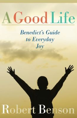A Good Life: Benedict's Guide to Everyday Joy