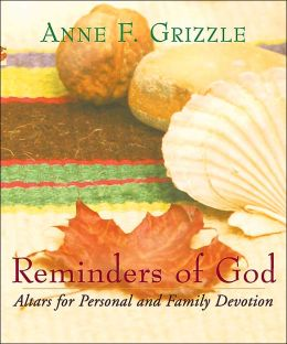 Reminders of God: Altars For Personal and Family Devotion