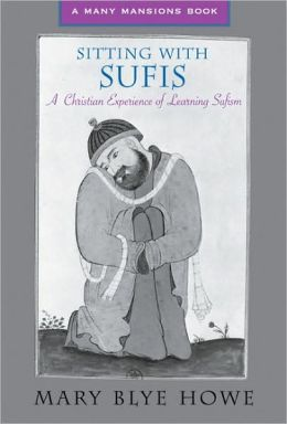 Sitting with Sufis: A Christian Experience of Learning the Spirituality of Islam