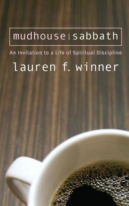 Mudhouse Sabbath: An Invitation to a Life of Spiritual Discipline