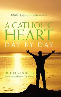 A Catholic Heart Day by Day: Uplifting Stories for Courageous Living