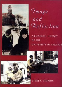 Image and Reflection: A Pictorial History of the University of Arkansas