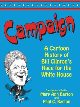 Campaign: A Cartoon History of Bill Clinton's Race for the White House