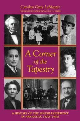 Corner of the Tapestry : A History of the Jewish Experience in Arkansas, 1820s-1990s
