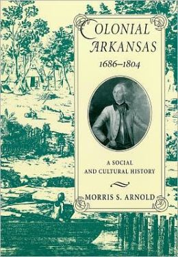 Colonial Arkansas, 1686-1804: A Social and Cultural History