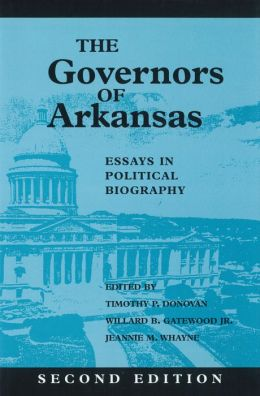 The Governors of Arkansas: Essays in Political Biography