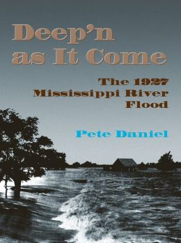 Deep'n as It Come: The 1927 Mississippi River Flood