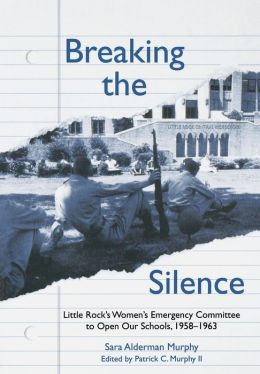 Breaking the Silence: The Little Rock Women's Emergency Committee to Open Our Schools, 1958-1963