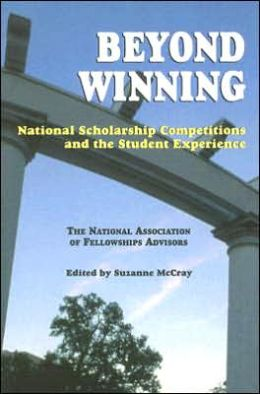 Beyond Winning: National Scholarship Competitions and the Student Experience: the National Association of Fellowships Advisors 2003 Conference Proceedings