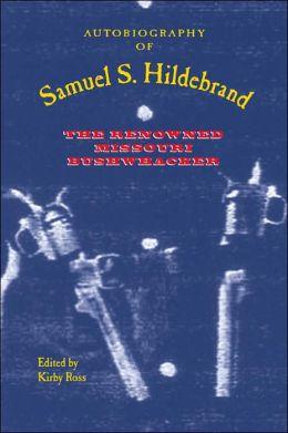 Autobiography of Samuel S. Hildebrand: The Renowned Missouri Bushwhacker