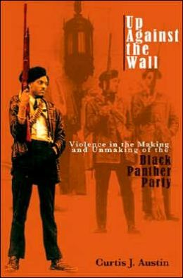 Up Against the Wall: Violence in the Making and Unmaking of the Black Panther Party