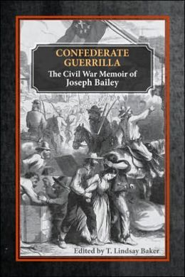 Confederate Guerrilla: The Civil War Memoir of James Bailey