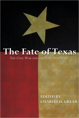 The Fate of Texas: The Civil War in the Lone Star State