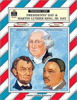 Presidents' Day and Martin Luther King, Jr. Day: A Thematic Unit
