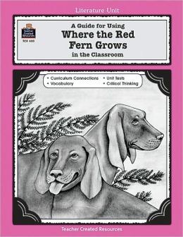 A Guide for Using Where the Red Fern Grows in the Classroom