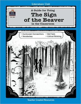 Sign of the Beaver (A Guide for Using The Sign of the Beaver in the Classroom)