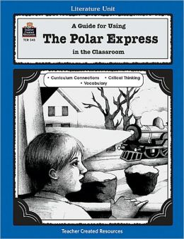 Polar Express: A Guide for Using The Polar Express in the Classroom