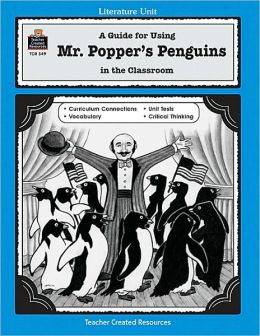 Mr. Popper's Penguins: A Guide for Using Mr. Popper's Penguins in the Classroom