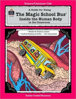 A Guide for Using the Magic School Bus Inside the Human Body in the Classroom (Magic School Bus Series)