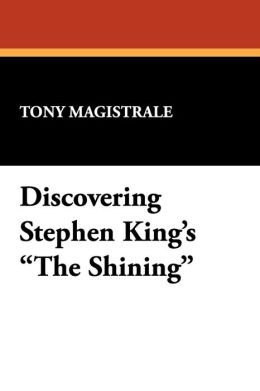 Discovering Stephen King's the Shining: Essays on the Bestselling Novel by America's Premier Horror Writer