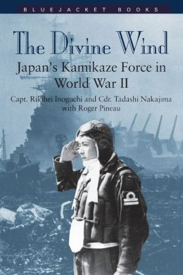 Divine Wind: Japan's Kamikaze Force in World War II