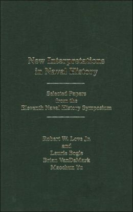 New Interpretations in Naval History: Selected Papers from the Eleventh Naval History Symposium