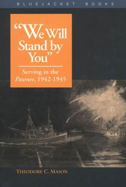 We Will Stand by You: Serving in the Pawnee, 1942-1945