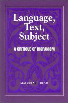 Language, Text, Subject: A Critique of Hispanism