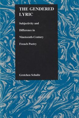 The Gendered Lyric: Subjectivity and Difference in Nineteenth-Century French Poetry