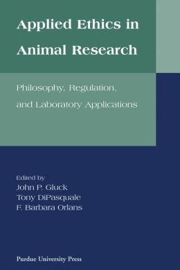 Applied Ethics in Animal Research: Philosophy, Regulation and Laboratory Applications
