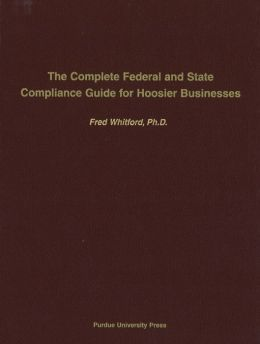 The Complete Federal and State Compliance Guide for Hoosier Businesses