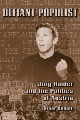 Defiant Populist: Jorg Haider and the Politics of Austria